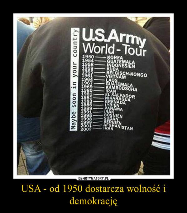 USA - od 1950 dostarcza wolność i demokrację –