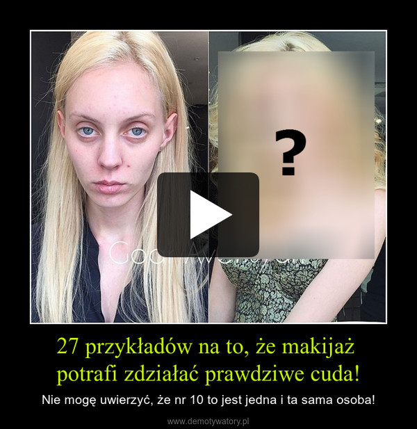 27 przykładów na to, że makijaż potrafi zdziałać prawdziwe cuda! – Nie mogę uwierzyć, że nr 10 to jest jedna i ta sama osoba!