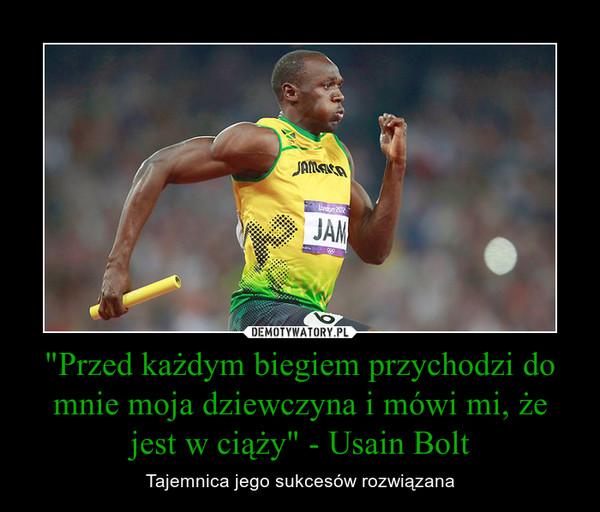 """""""Przed każdym biegiem przychodzi do mnie moja dziewczyna i mówi mi, że jest w ciąży"""" - Usain Bolt – Tajemnica jego sukcesów rozwiązana"""