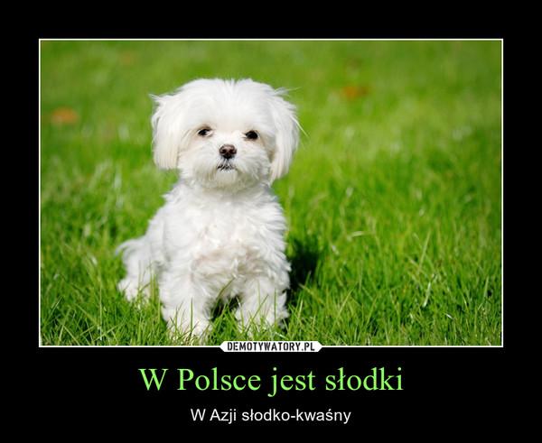 W Polsce jest słodki – W Azji słodko-kwaśny