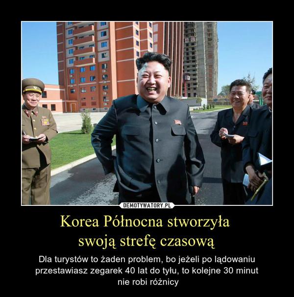 Korea Północna stworzyła swoją strefę czasową – Dla turystów to żaden problem, bo jeżeli po lądowaniu przestawiasz zegarek 40 lat do tyłu, to kolejne 30 minut nie robi różnicy
