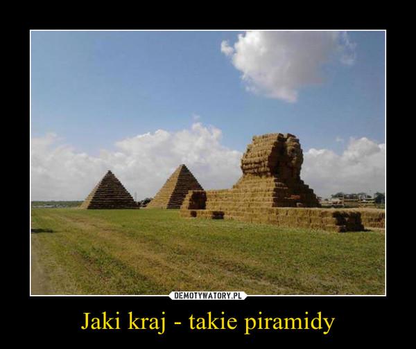 Jaki kraj - takie piramidy –