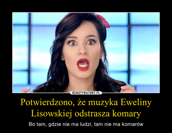 Potwierdzono, że muzyka Eweliny Lisowskiej odstrasza komary – Bo tam, gdzie nie ma ludzi, tam nie ma komarów