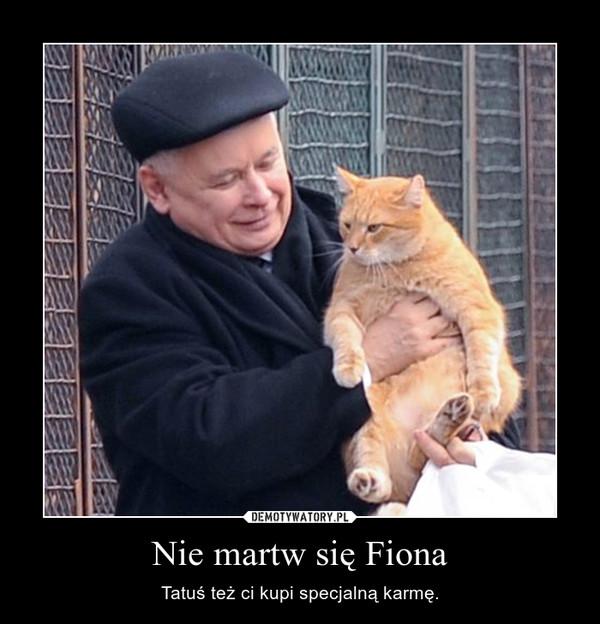 Nie martw się Fiona – Tatuś też ci kupi specjalną karmę.