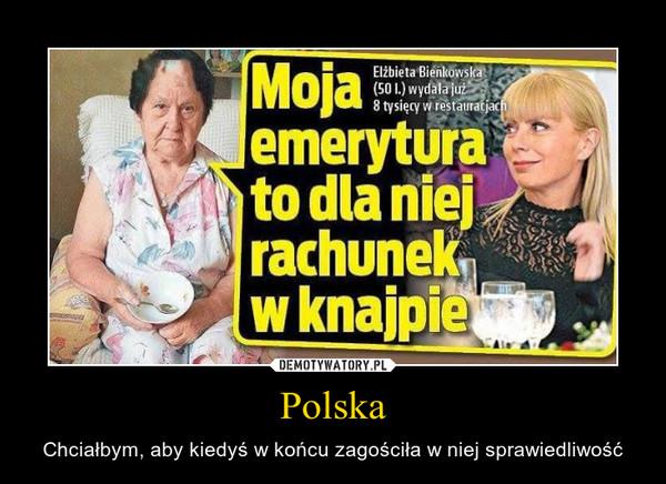 Polska – Chciałbym, aby kiedyś w końcu zagościła w niej sprawiedliwość