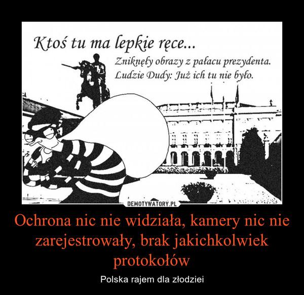 Ochrona nic nie widziała, kamery nic nie zarejestrowały, brak jakichkolwiek protokołów – Polska rajem dla złodziei