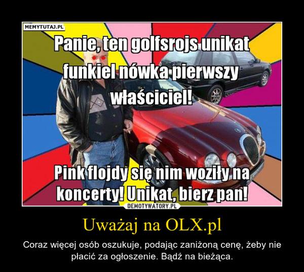 Uważaj na OLX.pl – Coraz więcej osób oszukuje, podając zaniżoną cenę, żeby nie płacić za ogłoszenie. Bądź na bieżąca.