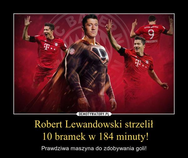 Robert Lewandowski strzelił 10 bramek w 184 minuty! – Prawdziwa maszyna do zdobywania goli!