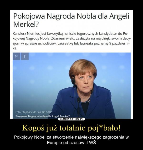 Kogoś już totalnie poj*bało! – Pokojowy Nobel za stworzenie największego zagrożenia w Europie od czasów II WŚ
