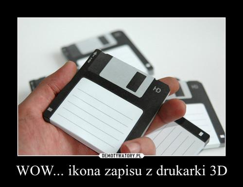 WOW... ikona zapisu z drukarki 3D