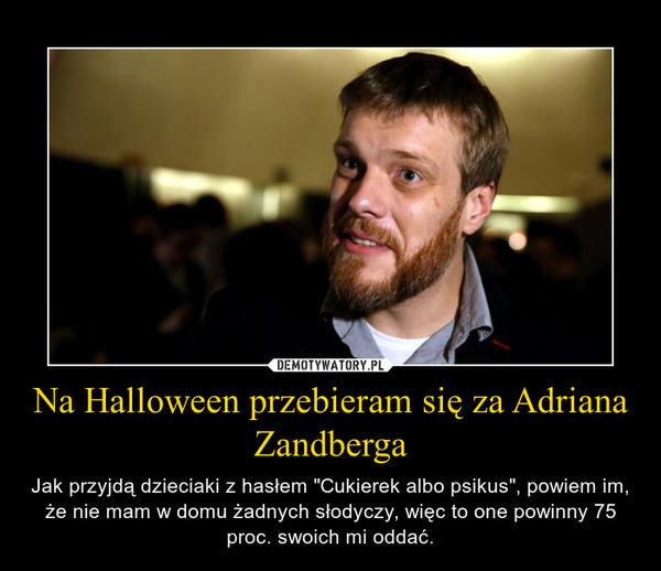 """Na Halloween przebieram się za Adriana Zandberga – Jak przyjdą dzieciaki z hasłem """"Cukierek albo psikus"""", powiem im, że nie mam w domu żadnych słodyczy, więc to one powinny 75 proc. swoich mi oddać."""