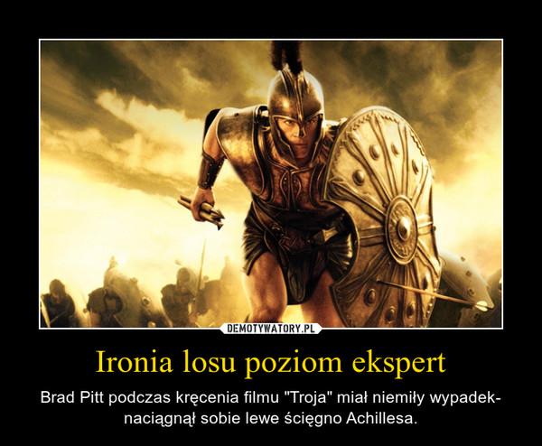 """Ironia losu poziom ekspert – Brad Pitt podczas kręcenia filmu """"Troja"""" miał niemiły wypadek- naciągnął sobie lewe ścięgno Achillesa."""