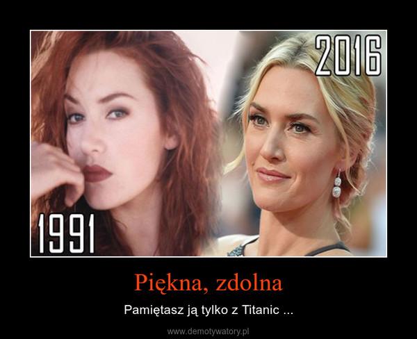 Piękna, zdolna – Pamiętasz ją tylko z Titanic ...