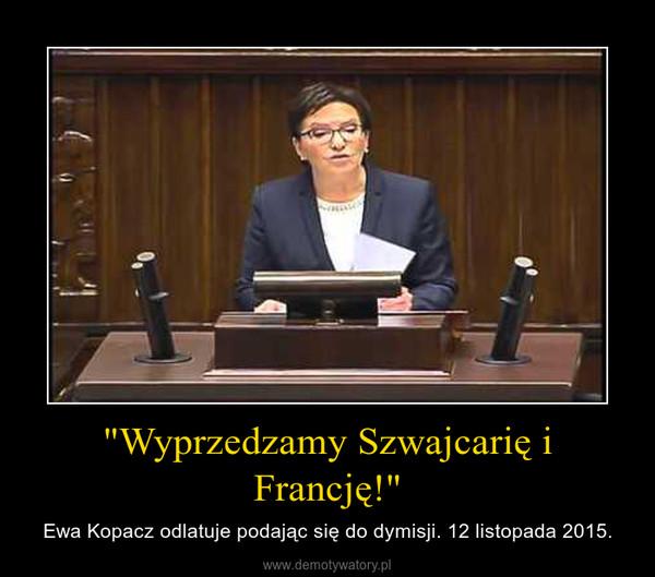 """""""Wyprzedzamy Szwajcarię i Francję!"""" – Ewa Kopacz odlatuje podając się do dymisji. 12 listopada 2015."""