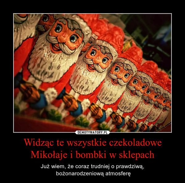Widząc te wszystkie czekoladoweMikołaje i bombki w sklepach – Już wiem, że coraz trudniej o prawdziwą, bożonarodzeniową atmosferę