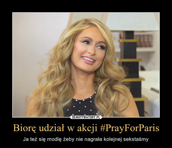 Biorę udział w akcji #PrayForParis – Ja też się modlę żeby nie nagrała kolejnej sekstaśmy