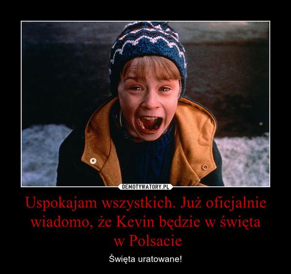 Uspokajam wszystkich. Już oficjalnie wiadomo, że Kevin będzie w święta w Polsacie – Święta uratowane!