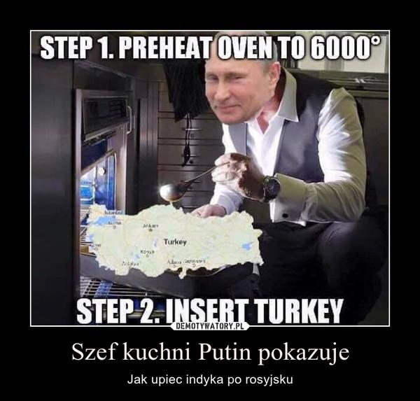 Szef kuchni Putin pokazuje – Jak upiec indyka po rosyjsku