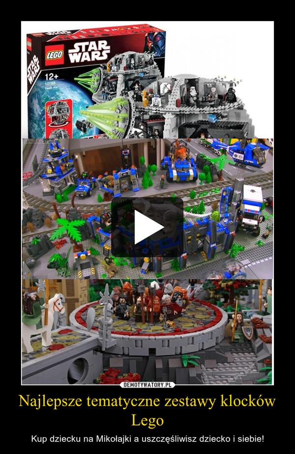 Najlepsze tematyczne zestawy klocków Lego – Kup dziecku na Mikołajki a uszczęśliwisz dziecko i siebie!