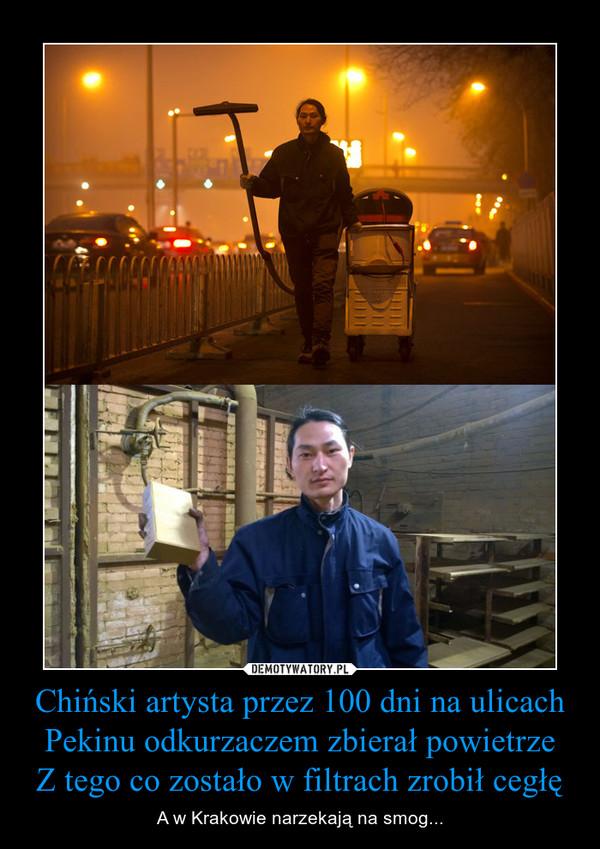 Chiński artysta przez 100 dni na ulicach Pekinu odkurzaczem zbierał powietrzeZ tego co zostało w filtrach zrobił cegłę – A w Krakowie narzekają na smog...