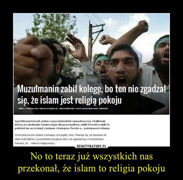 No to teraz już wszystkich nas przekonał, że islam to religia pokoju –