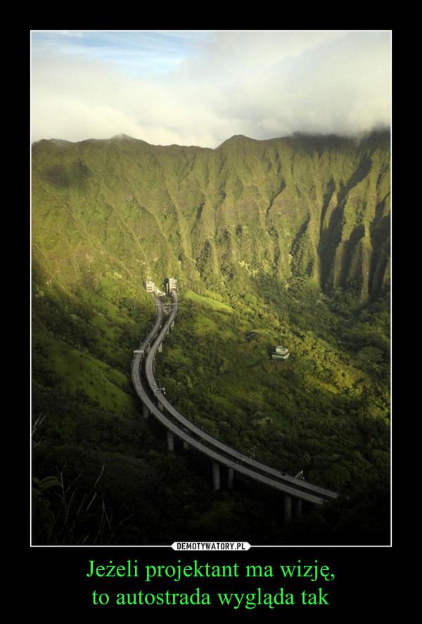 Jeżeli projektant ma wizję,to autostrada wygląda tak –
