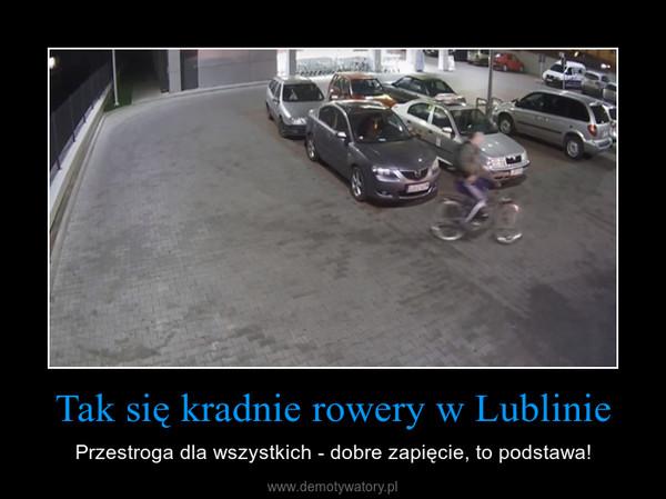 Tak się kradnie rowery w Lublinie – Przestroga dla wszystkich - dobre zapięcie, to podstawa!