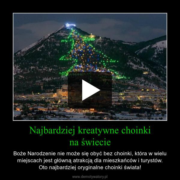 Najbardziej kreatywne choinkina świecie – Boże Narodzenie nie może się obyć bez choinki, która w wielu miejscach jest główną atrakcją dla mieszkańców i turystów.Oto najbardziej oryginalne choinki świata!