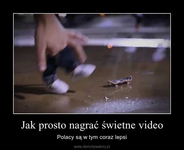 Jak prosto nagrać świetne video – Polacy są w tym coraz lepsi