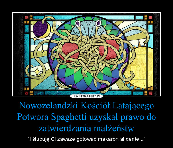 """Nowozelandzki Kościół Latającego Potwora Spaghetti uzyskał prawo do zatwierdzania małżeństw – """"I ślubuję Ci zawsze gotować makaron al dente..."""""""