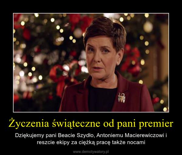 Życzenia świąteczne od pani premier – Dziękujemy pani Beacie Szydło, Antoniemu Macierewiczowi i reszcie ekipy za ciężką pracę także nocami
