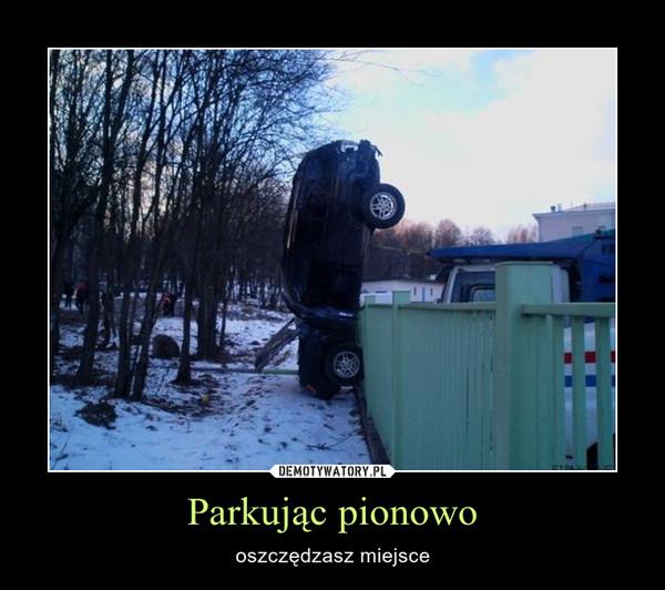 Parkując pionowo – oszczędzasz miejsce