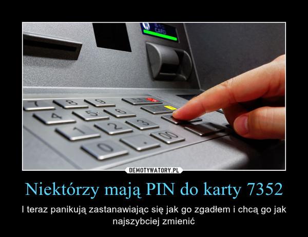 Niektórzy mają PIN do karty 7352 – I teraz panikują zastanawiając się jak go zgadłem i chcą go jak najszybciej zmienić