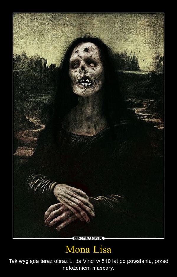Mona Lisa – Tak wygląda teraz obraz L. da Vinci w 510 lat po powstaniu, przed nałożeniem mascary.