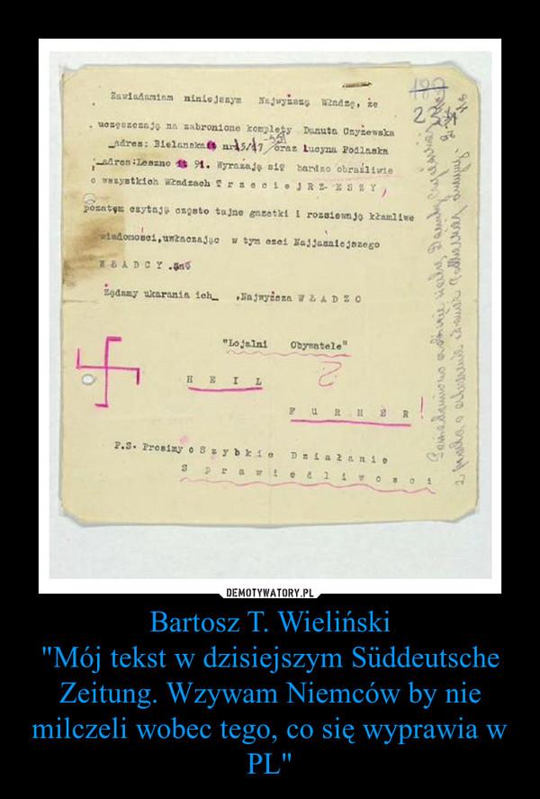 """Bartosz T. Wieliński""""Mój tekst w dzisiejszym Süddeutsche Zeitung. Wzywam Niemców by nie milczeli wobec tego, co się wyprawia w PL"""" –"""