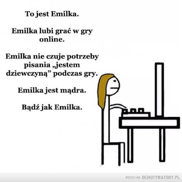 Bierzmy przykład z Emilki –