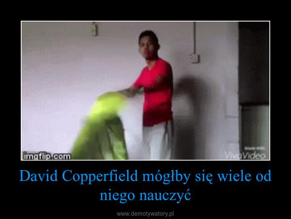 David Copperfield mógłby się wiele od niego nauczyć –