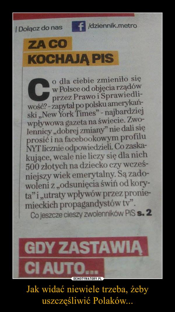 Jak widać niewiele trzeba, żeby uszczęśliwić Polaków... –