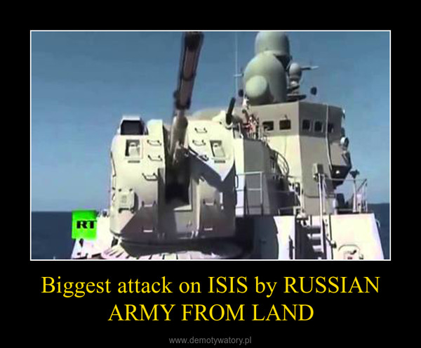 Biggest attack on ISIS by RUSSIAN ARMY FROM LAND –