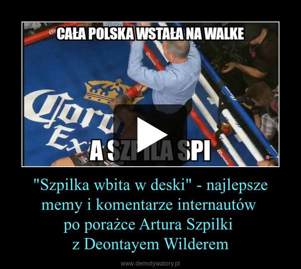 """""""Szpilka wbita w deski"""" - najlepsze memy i komentarze internautów po porażce Artura Szpilki z Deontayem Wilderem –"""