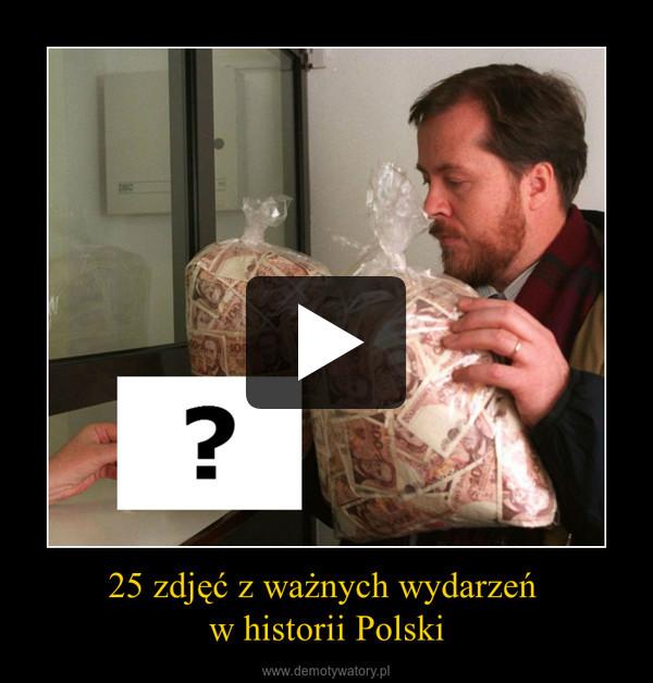 25 zdjęć z ważnych wydarzeń w historii Polski –
