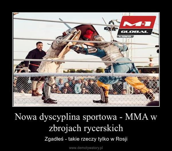 Nowa dyscyplina sportowa - MMA w zbrojach rycerskich – Zgadłeś - takie rzeczy tylko w Rosji