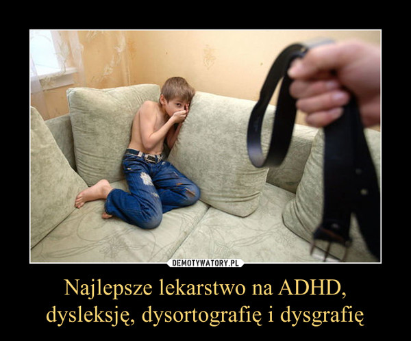 Najlepsze lekarstwo na ADHD, dysleksję, dysortografię i dysgrafię –