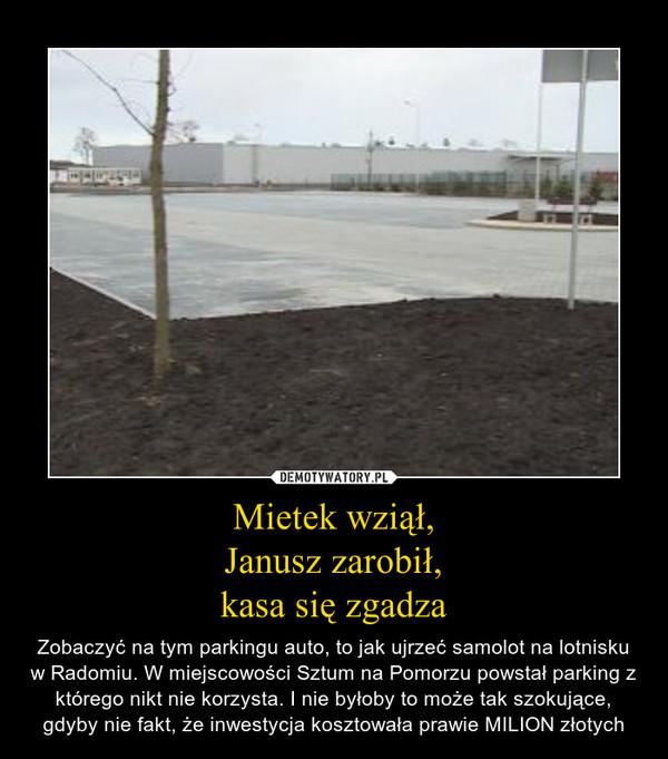Mietek wziął,Janusz zarobił,kasa się zgadza – Zobaczyć na tym parkingu auto, to jak ujrzeć samolot na lotnisku w Radomiu. W miejscowości Sztum na Pomorzu powstał parking z którego nikt nie korzysta. I nie byłoby to może tak szokujące, gdyby nie fakt, że inwestycja kosztowała prawie MILION złotych