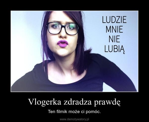 Vlogerka zdradza prawdę – Ten filmik może ci pomóc.