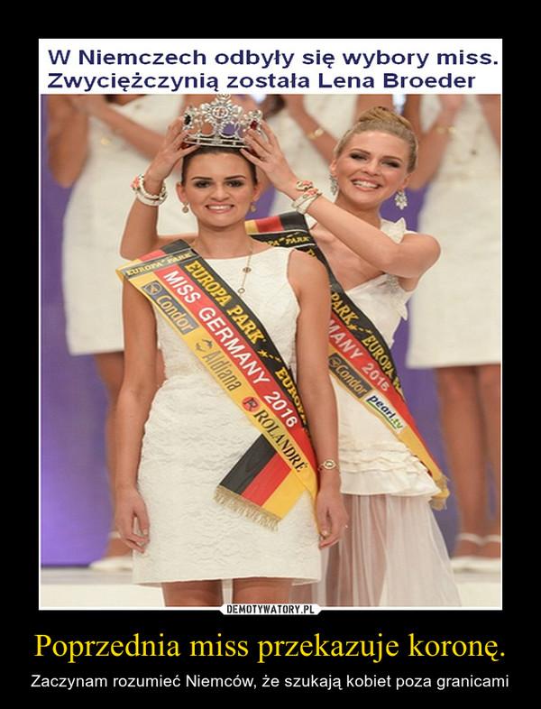 Poprzednia miss przekazuje koronę. – Zaczynam rozumieć Niemców, że szukają kobiet poza granicami