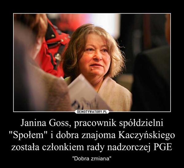 """Janina Goss, pracownik spółdzielni """"Społem"""" i dobra znajoma Kaczyńskiego została członkiem rady nadzorczej PGE – """"Dobra zmiana"""""""