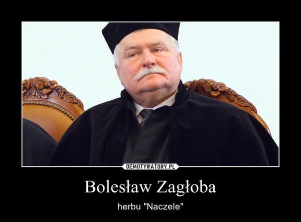 """Bolesław Zagłoba – herbu """"Naczele"""""""