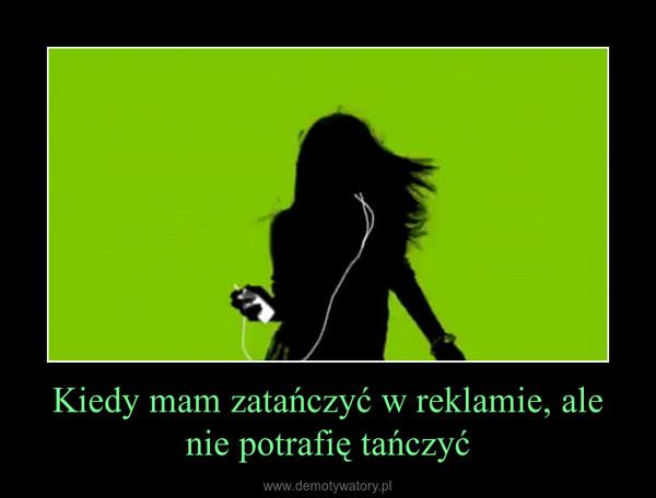Kiedy mam zatańczyć w reklamie, ale nie potrafię tańczyć –