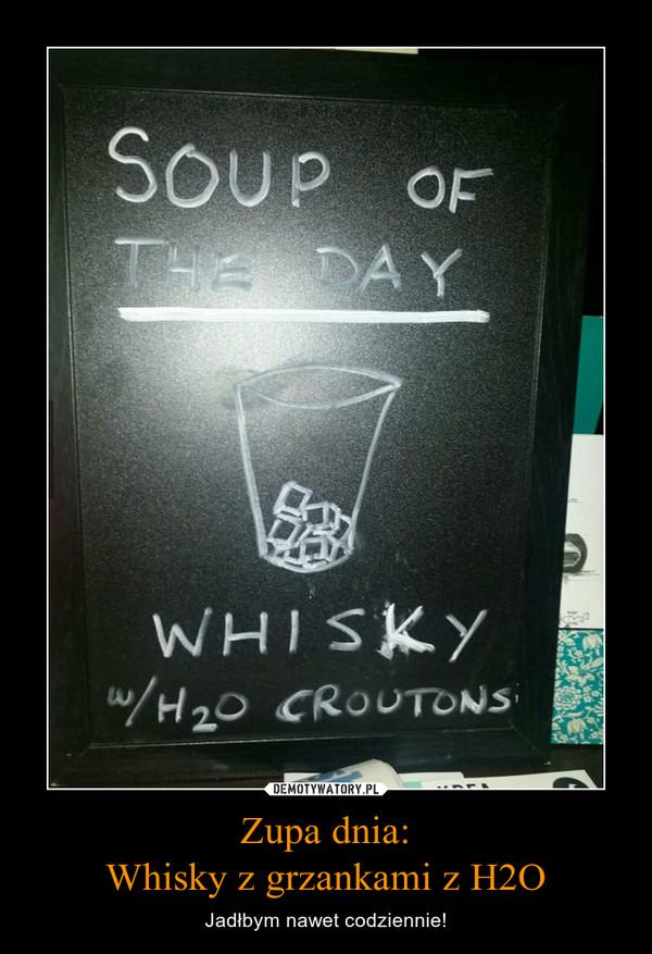 Zupa dnia:Whisky z grzankami z H2O – Jadłbym nawet codziennie!